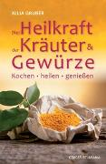 Cover-Bild zu Die Heilkraft der Kräuter und Gewürze von Gruber, Julia