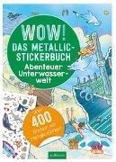 Cover-Bild zu Wow! Das Metallic-Stickerbuch - Abenteuer Unterwasserwelt von Wagner, Maja (Illustr.)