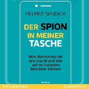 Cover-Bild zu Der Spion in meiner Tasche - Was das Handy mit uns macht und wie wir es trotzdem benutzen können (Ungekürzt) (Audio Download) von Spudich, Helmut