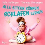Cover-Bild zu Alle Eltern können schlafen lernen (Audio Download) von Heilmann, Julia