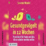 Cover-Bild zu Gesundgevögelt in 12 Wochen - Praxisbuch für Paare und alle, die es wieder werden wollen (Ungekürzt) (Audio Download) von Wendel, Susanne