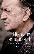 """Cover-Bild zu Harnoncourt, Nikolaus: »"""" es ging immer um Musik« (eBook)"""