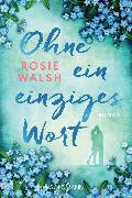 Cover-Bild zu Walsh, Rosie: Ohne ein einziges Wort (eBook)