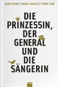 Cover-Bild zu Die Prinzessin, der General und die Sängerin von Capus, Alex