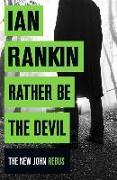 Cover-Bild zu Rather Be the Devil von Rankin, Ian