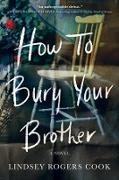 Cover-Bild zu Cook, Lindsey Rogers: How to Bury Your Brother (eBook)