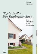 Cover-Bild zu Stefan, Hartmann: (K)ein Idyll - Das Einfamilienhaus