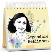 Cover-Bild zu Legendäre Heldinnen. Inspirierende Zitate von Anne Frank und anderen mutigen Frauen