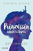 Cover-Bild zu Prinzessin undercover - Geheimnisse von Glynn, Connie