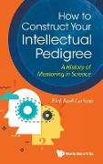 Cover-Bild zu Carlson, Elof Axel: How to Construct Your Intellectual Pedigree: A History of Mentoring in Science