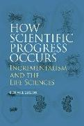 Cover-Bild zu Carlson, Elof Axel: How Scientific Progress Occurs: Incrementalism and the Life Sciences