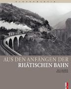 Cover-Bild zu Camartin, Iso: Aus den Anfängen der Rhätischen Bahn
