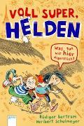 Cover-Bild zu Bertram, Rüdiger: Voll super, Helden (2). Was tun wir hier eigentlich?