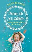 Cover-Bild zu Sandahl, Iben Dissing: »Mama, ich will spielen!«