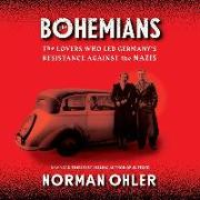 Cover-Bild zu Ohler, Norman: The Bohemians: The Lovers Who Led Germany's Resistance Against the Nazis