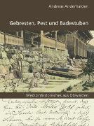 Cover-Bild zu Gebresten, Pest und Badestuben von Anderhalden, Andreas