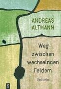 Cover-Bild zu Altmann, Andreas: Weg zwischen wechselnden Feldern