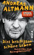 Cover-Bild zu Altmann, Andreas: Dies beschissen schöne Leben