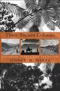 Cover-Bild zu Mintz, Sidney W.: Three Ancient Colonies