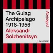 Cover-Bild zu The Gulag Archipelago 1918-1956: An Experiment in Literary Investigation von Solzhenitsyn, Aleksandr I.