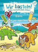 Cover-Bild zu Pautner, Norbert: Wir basteln! - Malen, Ausschneiden, Kleben - Dinos
