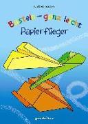Cover-Bild zu Pautner, Norbert: Basteln - ganz leicht Papierflieger