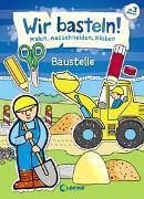 Cover-Bild zu Pautner, Norbert: Wir basteln! - Malen, Ausschneiden, Kleben - Baustelle