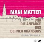 Cover-Bild zu Matter, Mani (Künstler): Mani Matter und die Anfänge des Berner Chansons
