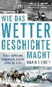 Cover-Bild zu Gerste, Ronald D.: Wie das Wetter Geschichte macht