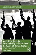 Cover-Bild zu Adams, Simon: Mass Atrocities, the Responsibility to Protect and the Future of Human Rights (eBook)