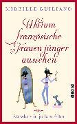 Cover-Bild zu Guiliano, Mireille: Warum französische Frauen jünger aussehen