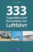 Cover-Bild zu 333 Superlative und Kuriositäten der Luftfahrt von Fecker, Andreas