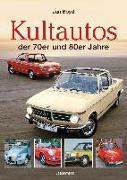 Cover-Bild zu Die Kultautos der 70er und 80er Jahre von Boyd, Jan