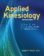 Cover-Bild zu Frost, Robert: Applied Kinesiology, Revised Edition: A Training Manual and Reference Book of Basic Principles and Practices
