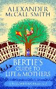 Cover-Bild zu McCall Smith, Alexander: Bertie's Guide to Life and Mothers
