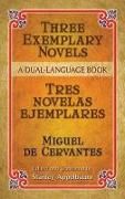 Cover-Bild zu de Cervantes Saavedra, Miguel: Three Exemplary Novels/Tres Novelas Ejemplares: A Dual-Language Book