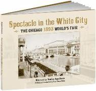 Cover-Bild zu Appelbaum, Stanley: Spectacle in the White City: The Chicago 1893 World's Fair