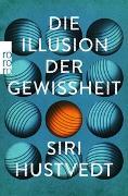 Cover-Bild zu Hustvedt, Siri: Die Illusion der Gewissheit