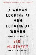 Cover-Bild zu Hustvedt, Siri: A Woman Looking at Men Looking at Women