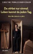 Cover-Bild zu Pernlochner-Kügler, Christine: Du stirbst nur einmal. Leben kannst du jeden Tag