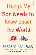 Cover-Bild zu Backman, Fredrik: Things My Son Needs to Know About The World
