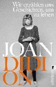 Cover-Bild zu Didion, Joan: Wir erzählen uns Geschichten, um zu leben