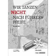 Cover-Bild zu Zöller, Elisabeth: Wir tanzen nicht nach Führers Pfeife - Elisabeth Zöller