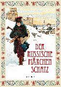 Cover-Bild zu Der Russische Märchenschatz (eBook) von Anaconda Verlag (Hrsg.)