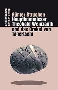 Cover-Bild zu Hauptkommissar Theobald Weinzäpfli und das Orakel von Tägertschi von Struchen, Günter
