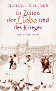 Cover-Bild zu In Zeiten der Liebe und des Krieges (eBook) von Wallner, Michael