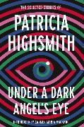 Cover-Bild zu Highsmith, Patricia: Under a Dark Angel's Eye