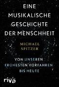 Cover-Bild zu Eine musikalische Geschichte der Menschheit von Spitzer, Michael