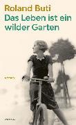 Cover-Bild zu Buti, Roland: Das Leben ist ein wilder Garten (eBook)
