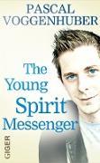 Cover-Bild zu Voggenhuber, Pascal: The young spirit messenger (eBook)